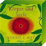 Krper und Seele: 64 Karten zur tglichen Arbeit mit Louise L. Hay