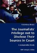 The Journalists' Privilege Not To Disclose Their Sources In Court- A Comparative Study