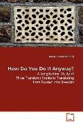 How Do You Do it Anyway?: A Longitudinal Study of Three Translator Students Translating from...