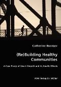(Re)Building Healthy Communities - A Case Study Of Smart Growth And Its Health Effects