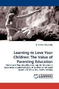 Learning to Love Your Children: The Value of Parenting Education: The Value of Parenting Edu...
