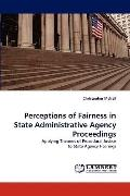 Perceptions of Fairness in State Administrative Agency Proceedings: Applying Theories of Pro...