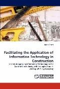 Facilitating the Application of Information Technology in Construction