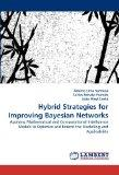Hybrid Strategies for Improving Bayesian Networks: Applying Mathematical and Computational I...