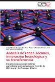 Anlisis de redes sociales, innovacin tecnolgica y su transferencia: Estudio de caso en el si...