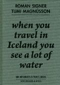 When You Travel in Iceland You See a Lot of Water: A Travelbook Including a Discussion Betwe...
