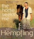 It's Not I Who Seek the Horse, the Horse Seeks Me: My Path to an Understanding of Equine Bod...