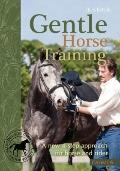 Gentle Horse Training : A New 4-Step Approach for Horse and Rider