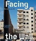 Facing the Wall : The Israeli-Palestinian Barrier