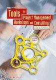 Tools for Project Management, Workshops and Consulting: A Must-Have Compendium of Essential ...