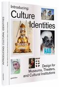 Introducing Culture Identities : Design for Museums, Theaters and Cultural Institutions