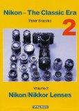 Nikon - The Classic Era - Nikon Lenses, Volume 2 by Peter Braczko