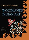 Three Centuries of Woodlands Indian Art: A Collection of Essays