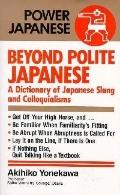 Beyond Polite Japanese; A Dictionary of Japanese Slang and Colloquialisms - Akihiko Yonekawa...