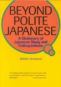 Beyond Polite Japanese A Dictionary of Japanese Slang and Colloquialisms