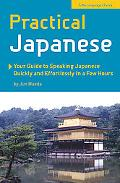 Practical Japanese Your Guide to Speaking Japanese Quickly And Effortlessly in a Few Hours