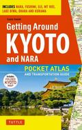 Getting Around Kyoto and Nara : A Pocket Atlas and Transportation Guide