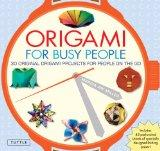 Origami for Busy People: 27 Original On-The-Go Projects