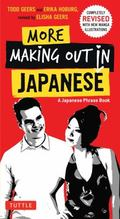 More Making Out in Japanese : Completely Revised and Updated with New Manga Illustrations - ...