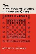 The Blue Book of Charts to Winning Chess