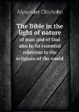 The Bible in the light of nature of man and of God also in its essential relations to the re...