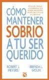 Como mantener a tu ser querido sobrio (Spanish Edition)