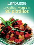 Larousse La vuelta al mundo en 80 platillos (Spanish Edition)