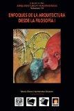 Volumen 10 Enfoques de la Arquitectura desde la Filosofía I (Colección Arquitectura y Humani...