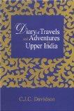 Diary of Travels and Adventures in Upper India From Bareilly, in Rohilcund, to Hurdwar, and ...
