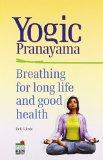 Yogic Pranayama: Breathing for Long and Good Health