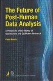 The Future of Post-Human Data Analysis: A Preface to a New Theory of Quantitative and Qualit...