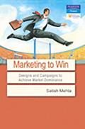 Marketing to Win : Designs and Campaigns to Achieve Market Dominance