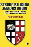 Strong Religion, Zealous Media: Christian Fundamentalism and Communication in India