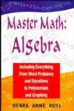 Master Math : Algebra Including Everthing From Word Problems and Equations to Polynomials an...