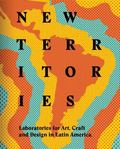 New Territories : Laboratories for Art, Craft and Design in Latin America