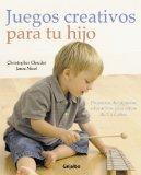 Juegos creativos para tu hijo/ Creative Play For Your Toddler: Proyectos De Juguetes Educati...