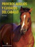 Primeros auxilios y cuidados del caballo/ Hands on Horse Care: The Complete Book of Equine F...