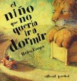 El Nino Que No Queria IR A Dormir = The Boy Who Wouldn't Go to Bed (Spanish Edition)