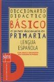 Basico diccionario didactico/Basic didactic dictionary El primer diccionario en primaria, lengua espanola/the first dictionary for elementary school, spanish language