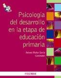 Psicologa del desarrollo en la etapa de educacin primaria / Developmental Psychology at the ...