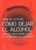 Como Dejar El Alcohol Nuevas Soluciones Para El Problema De LA Bebida