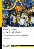 Vivir y sentir en la Edad Media / Live and feel in the Middle Ages: El mundo visto con ojos ...