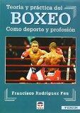 Boxeo: Teoria y practica del boxeo como deporte y profesion (Spanish Edition)