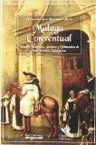 Malaga Conventual/ Conventual Malaga: Estudio Historico,artistico Y Urbanistico De Los Conve...