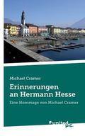 Erinnerungen an Hermann Hesse: Eine Hommage von Michael Cramer (German Edition)