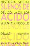Sueos de cido : historia social del LSD, la CA, los sesenta y todo lo dems