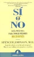 Si O No /Yes or No Guia Practica Para Tomar Mejores Decisiones / Practical Guide to Make Bet...