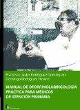Manual de otorrinolaringologia. Practica para medicos de atencion primaria (Spanish Edition)