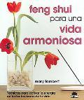 Feng Shui para una Vida Armoniosa / Feng Shui Guide to Harmoniuos Living Tecnicas para Activar la Energia en Todas las Areas de tu Vida / 101 Ways to Clear Life's Clutter