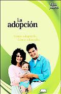 La Adopcion / Adoption Como Adoptarlo, Como Educarlo / How to Adopt and Educate Your Child